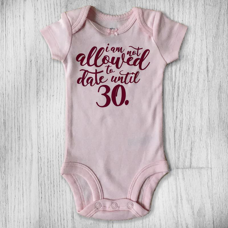 I am not allowed to date until 30 baby bodysuit