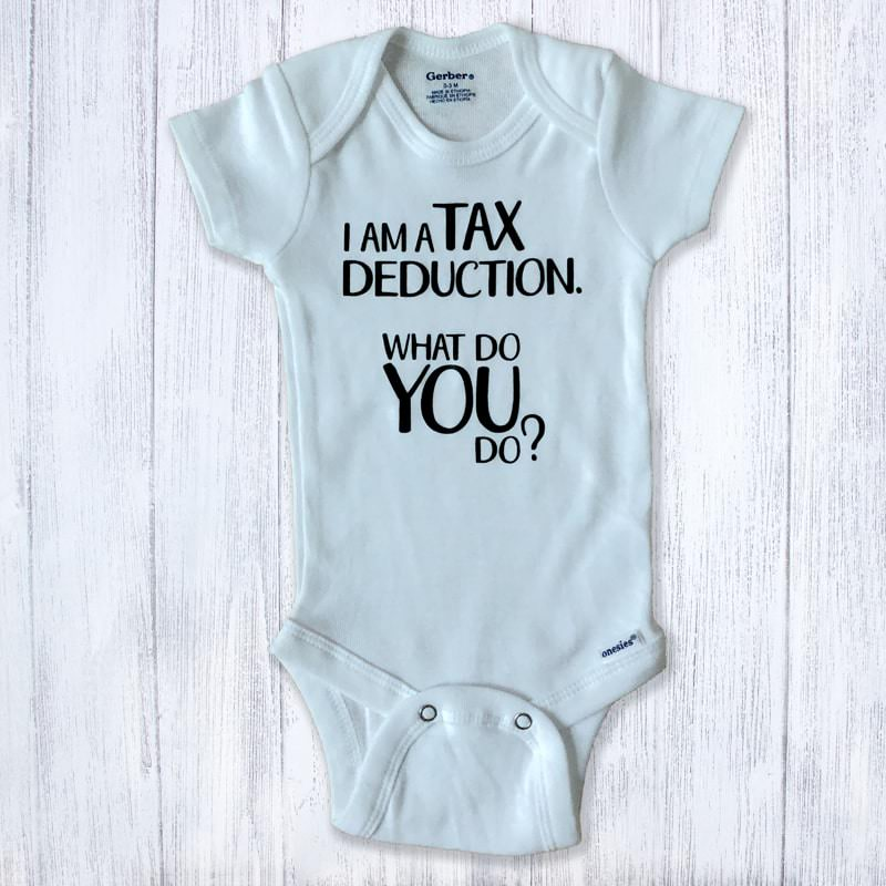 I'm a tax deduction. What do you do? Baby Bodysuit